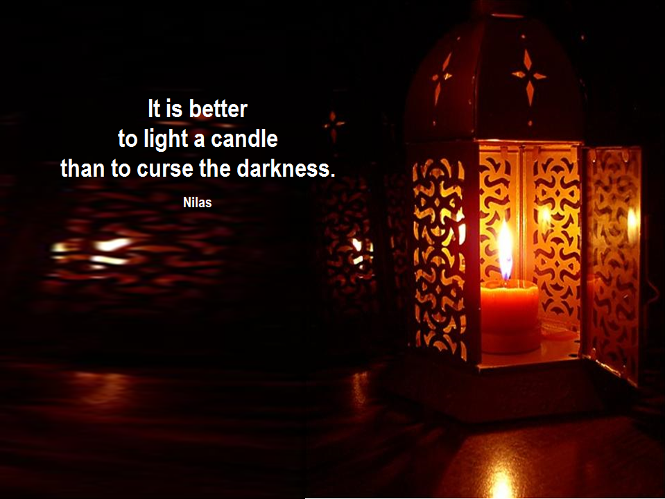 its better to light a candle than to curse darkness Home scripts since 2007 mission it's better to light one candle i'd better light the candle better to light one candle, than forever curse the.